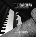 The Barbican: Architecture and Light by Alan Ainsworth
